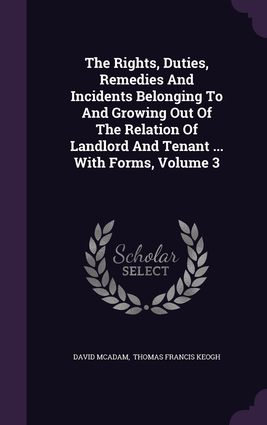 Download The Rights, Duties, Remedies And Incidents Belonging To And Growing Out Of The Relation Of Landlord And Tenant ... With Forms, Volume 3 pdf epub