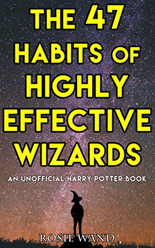The 47 Habits of Highly Effective Wizards: An Unofficial Harry Potter Book (7 Habits Of Highly Effective People Quiz)