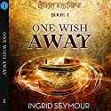 One Wish Away: Djinn Empire, Book 1 Audiobook by Ingrid Seymour Narrated by Lisa Angelini