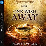 One Wish Away: Djinn Empire, Book 1 | Ingrid Seymour