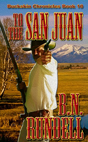 To The San Juan (Buckskin Chronicles Book 10)