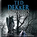 The Priest's Graveyard Audiobook by Ted Dekker Narrated by Rebecca Soler, Henry Leyva