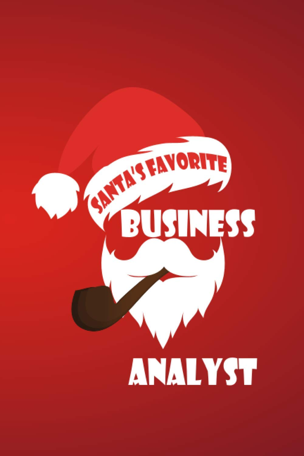 Santa S Favorite Business Analyst Business Analyst Notebook Journal Christmas Gifts For Business Analyst Encouragement And Appreciation Gifts Ideas For Business Analyst Publishing Christmas Gfts 9798689706078 Amazon Com Books