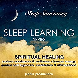 Spiritual Healing, Restore Wholeness & Wellness, Cleanse Energy: Sleep Learning, Guided Self Hypnosis, Meditations & Affirmations - Jupiter Productions