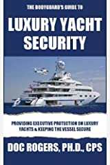 THE BODYGUARD'S GUIDE TO LUXURY YACHT SECURITY: Providing Executive Protection on Luxury Yachts and Keeping the Vessel Safe Kindle Edition