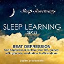 Beat Depression, Find Happiness & Reclaim Your Life: Sleep Learning, Guided Self Hypnosis, Meditation & Affirmations Speech by  Jupiter Productions Narrated by Anna Thompson