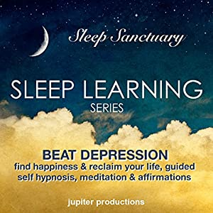 Beat Depression, Find Happiness & Reclaim Your Life: Sleep Learning, Guided Self Hypnosis, Meditation & Affirmations Speech