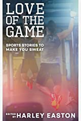 Love Of The Game: Sports Stories to Make You Sweat Paperback