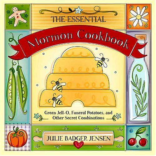 Essential Mormon Cookbook: Green Jell-O, Funeral Potatoes, and Other Secret Combinations
