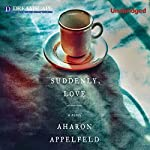 Suddenly, Love | Aharon Appelfeld