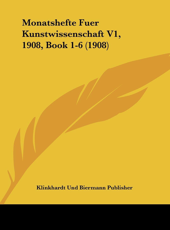 Download Monatshefte Fuer Kunstwissenschaft V1, 1908, Book 1-6 (1908) (German Edition) pdf epub