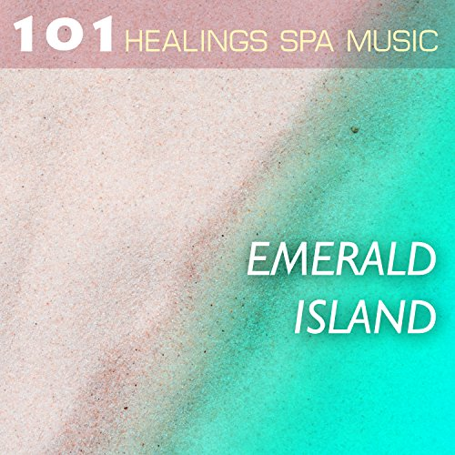 - Emerald Island 101 - Healing Spa Music Collection, Most Soothing Sounds of Nature