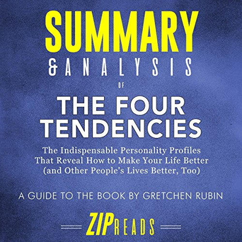 Summary & Analysis of The Four Tendencies: The Indispensable Personality Profiles That Reveal How to Make Your Life Better (and Other People
