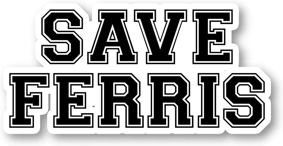 """Save Ferris Sticker Funny Quotes Stickers - Laptop Stickers - 2.5"""" Vinyl Decal - Laptop, Phone, Tablet Vinyl Decal Sticker S1126"""