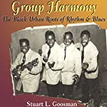 Group Harmony: The Black Urban Roots of Rhythm and Blues | Stuart L. Goosman