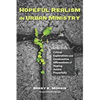 Hopeful Realism in Urban Ministry: Critical Explorations and Constructive Affirmations of Hoping Justice Prayerfully