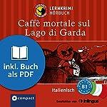 Caffè mortale sul Lago di Garda (Compact Lernkrimi Hörbuch): Italienisch Niveau B1 - inkl. Begleitbuch als PDF | Roberta Rossi