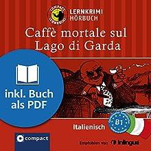 Caffè mortale sul Lago di Garda (Compact Lernkrimi Hörbuch): Italienisch Niveau B1 - inkl. Begleitbuch als PDF Hörbuch von Roberta Rossi Gesprochen von: Danila Piotti