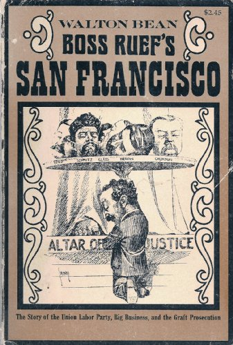 Boss Ruef's San Francisco: The Story of the Union Labor Party, Big Business, and the Graft Prosecution (Cal (Party City San Francisco Ca)