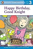 Happy Birthday, Good Knight (Penguin Young Readers, L3) by Shelley Moore Thomas (2014-05-29)