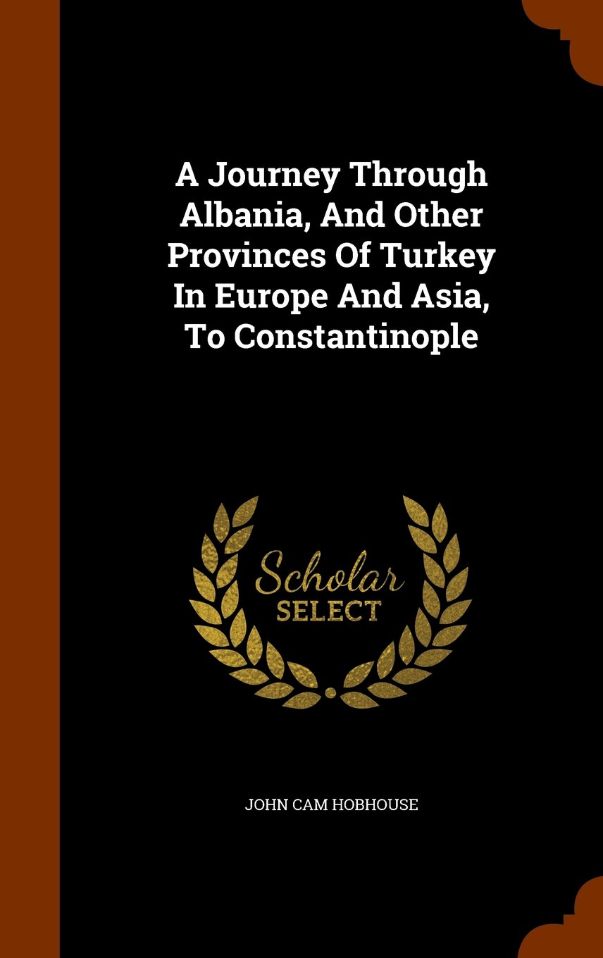 Download A Journey Through Albania, And Other Provinces Of Turkey In Europe And Asia, To Constantinople pdf