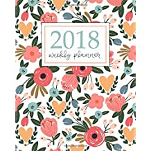 2018 Planner Weekly And Monthly: Calendar Schedule Organizer and Journal Notebook With Inspirational Quotes And Floral Lettering Cover