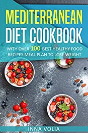 Mediterranean Diet Cookbook: With Over 100 Best Healthy Food Recipes, Meal Plan to Lose Weight