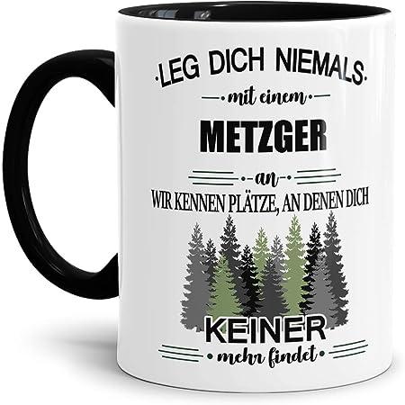 LEG DICH NIEMALS MIT EINEM METZGER AN Kaffee Spruch lustig witzig Tasse Becher
