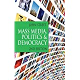 Mass Media, Politics and Democracy: Second Edition