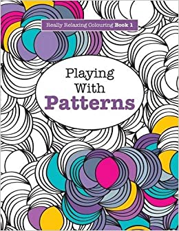 Really Relaxing Colouring Book 1 Playing With Patterns Books Volume