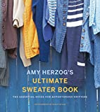 img - for Amy Herzog's Ultimate Sweater Book: The Essential Guide for Adventurous Knitters book / textbook / text book
