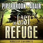 The Last Refuge: The Last Survivors, Book 5 | Bobby Adair,T.W. Piperbrook