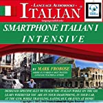 Smartphone Italian 1 Intensive: 4 Hours of Accelerated and Portable Italian Instruction (English and Italian Edition) | Mark Frobose