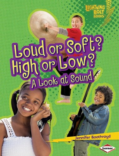 Loud or Soft? High or Low?: A Look at Sound (Lightning Bolt Books: Exploring Physical Science (Paperback))
