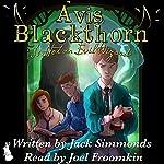 Avis Blackthorn: Is Not an Evil Wizard! (The Wizard Magic School Series, Book 1) | Jack Simmonds