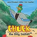 CHUCK - The Only Ducken | Jane Elizabeth Miiller Van Haaften