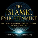 The Islamic Enlightenment: The Struggle Between Faith and Reason: 1798 to Modern Times Audiobook by Christopher de Bellaigue Narrated by Charles Armstrong