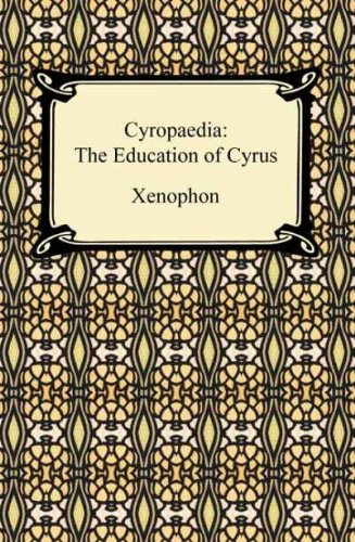Xenophon - Cyropaedia: The Education of Cyrus