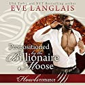 Propositioned by the Billionaire Moose: Howls Romance Audiobook by Eve Langlais Narrated by Logan McAllister