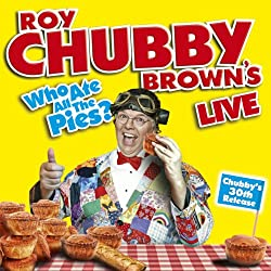 Roy Chubby Brown's Who Ate All the Pies?