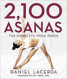2 100 Asanas The Complete Yoga Poses Lacerda Daniel 9781631910104 Amazon Com Books