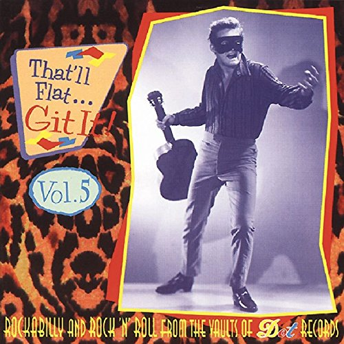 That'll Flat Git It! Vol. 5: Rockabilly And Rock 'N' Roll From The Vaults Of Dot Records