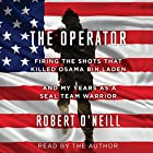 The Operator: Firing the Shots That Killed Osama Bin Laden and My Years as a SEAL Team Warrior Hörbuch von Robert O'Neill Gesprochen von: Robert O'Neill