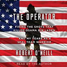The Operator: Firing the Shots That Killed Osama Bin Laden and My Years as a SEAL Team Warrior Audiobook by Robert O'Neill Narrated by Robert O'Neill
