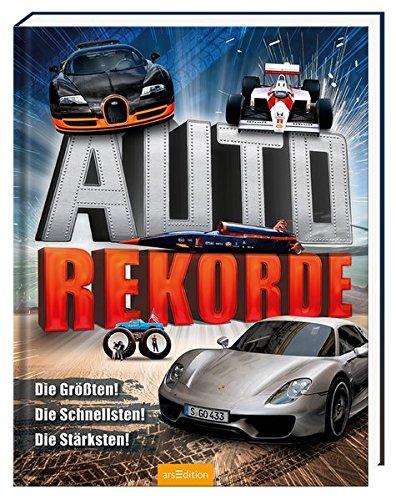 Auto-Rekorde Gebundenes Buch – 19. September 2016 Burkhard Schäfer arsEdition 3845816791 empfohlenes Alter: ab 8 Jahre
