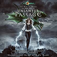 Unlawful Passage: Age of Magic: The Rise of Magic, Book 5 Audiobook by CM Raymond, LE Barbant, Michael Anderle Narrated by Kate Rudd