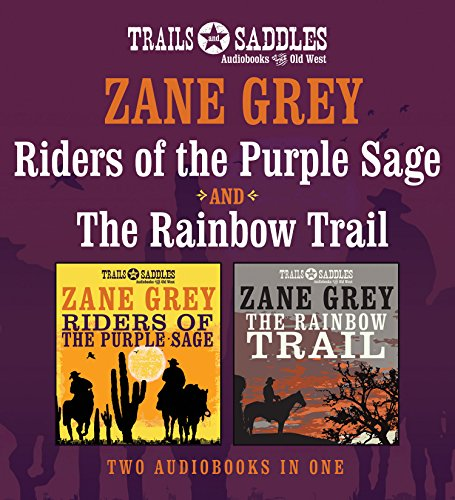 Riders of the Purple Sage and The Rainbow Trail (Trails and Saddles of the Old ()