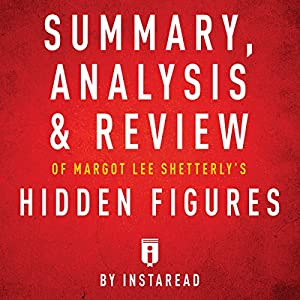 Summary, Analysis & Review of Margot Lee Shetterly's Hidden Figures by Instaread Audiobook