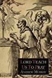 Lord, Teach Us to Pray, Andrew Murray, 1614272220