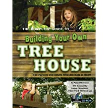 The Complete Guide to Building Your Own Tree House: For Parents and Adults Who Are Kids at Heart: With Companion CD-ROM